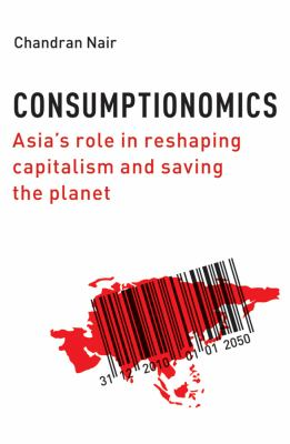Consumptionomics: Asia's Role in Reshaping Capitalism and Saving the Planet 9780470828571