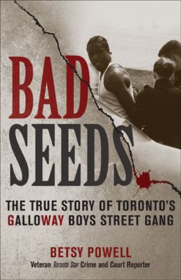 Bad Seeds: The True Story of Toronto's Galloway Boys Street Gang 9780470840603