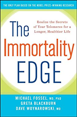 The Immortality Edge: Realize the Secrets of Your Telomeres for a Longer, Healthier Life 9780470873908