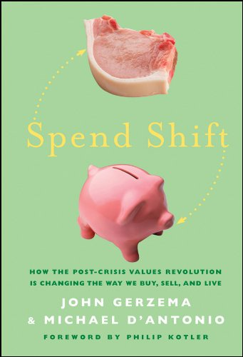Spend Shift: How the Post-Crisis Values Revolution Is Changing the Way We Buy, Sell, and Live 9780470874431