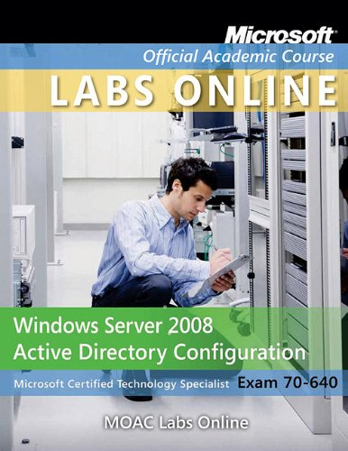Exam 70-640: Windows Server 2008 Active Directory Configuration with Moac Labs Online Set 9780470874974