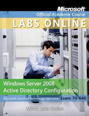 Exam 70-640: Windows Server 2008 Active Directory Configuration with Lab Manual and Moac Labs Online Set 9780470874998