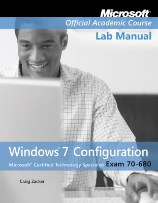 Exam 70-680, Lab Manual: Windows 7 Configuration 9780470875100