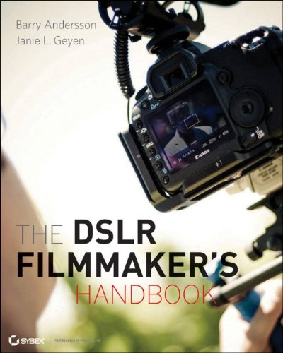 The Dslr Filmmaker's Handbook: Real-World Production Techniques 9780470876602