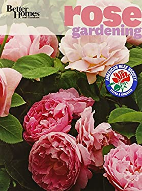 Better Homes and Gardens Rose Gardening [With 1 Year Subscription to Better Homes & Gardens] 9780470878453
