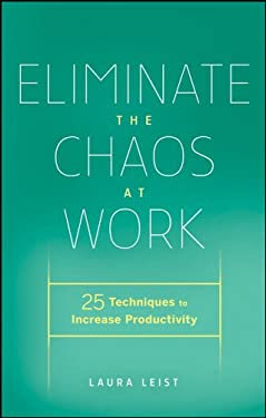 Eliminate the Chaos at Work: 25 Techniques to Increase Productivity 9780470878996