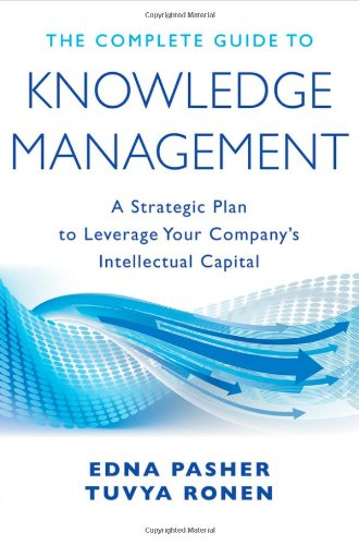 The Complete Guide to Knowledge Management: A Strategic Plan to Leverage Your Company's Intellectual Capital 9780470881293