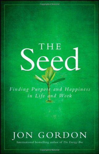 The Seed: Finding Purpose and Happiness in Life and Work 9780470888568