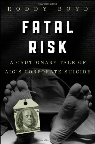 Fatal Risk: A Cautionary Tale of Aig's Corporate Suicide 9780470889800