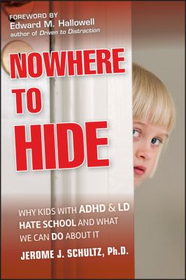 Nowhere to Hide: Why Kids with ADHD and LD Hate School and What We Can Do about It 9780470902981