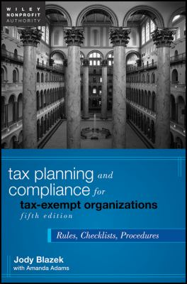 Tax Planning and Compliance for Tax-Exempt Organizations: Rules, Checklists, Procedures 9780470903445
