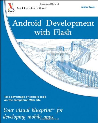 Android Development with Flash: Your Visual Blueprint for Developing Mobile Apps 9780470904329