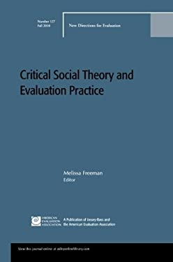 Critical Social Theory and Evaluation Practice: New Directions for Evaluation 9780470909447
