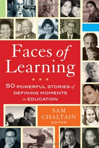 Faces of Learning: 50 Powerful Stories of Defining Moments in Education 9780470910146