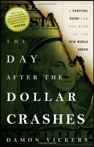 The Day After the Dollar Crashes: A Survival Guide for the Rise of the New World Order 9780470910337