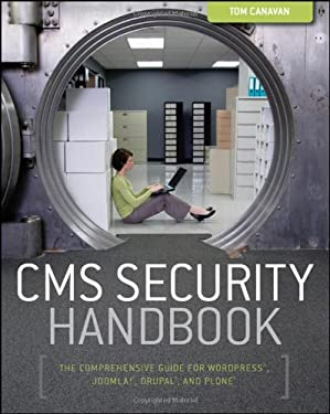 CMS Security Handbook: The Comprehensive Guide for WordPress, Joomla!, Drupal, and Plone 9780470916216