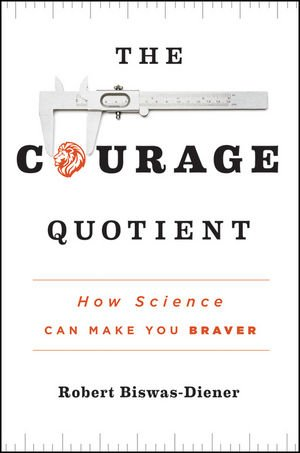 The Courage Quotient: How Science Can Make You Braver 9780470917428