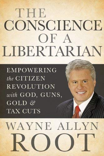 The Conscience of a Libertarian: Empowering the Citizen Revolution with God, Guns, Gambling, and Tax Cuts 9780470918180