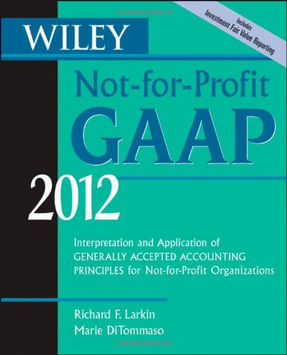 Wiley Not-For-Profit GAAP 2012: Interpretation and Application of Generally Accepted Accounting Principles 9780470924020