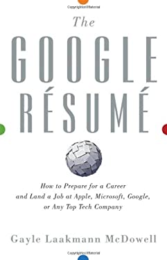 The Google Resume: How to Prepare for a Career and Land a Job at Apple, Microsoft, Google, or Any Top Tech Company 9780470927625