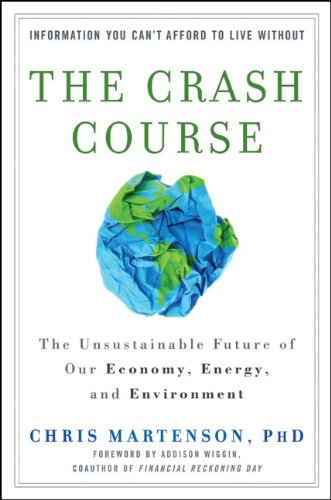 The Crash Course: The Unsustainable Future of Our Economy, Energy, and the Environment. Chris Martenson 9780470927649