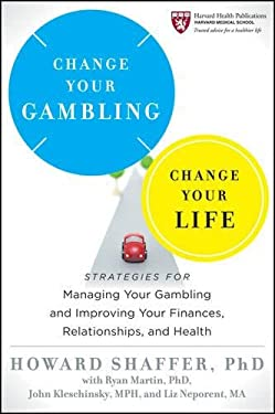 Change Your Gambling, Change Your Life: Strategies for Managing Your Gambling and Improving Your Finances, Relationships, and Health 9780470933077