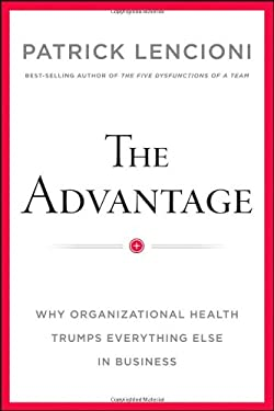 The Advantage: Why Organizational Health Trumps Everything Else in Business 9780470941522