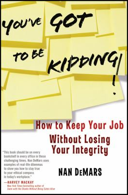You've Got to Be Kidding!: How to Keep Your Job Without Losing Your Integrity 9780470947517