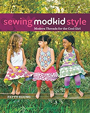 Sewing Modkid Style: Modern Threads for the Cool Girl [With Pattern(s)] 9780470947685