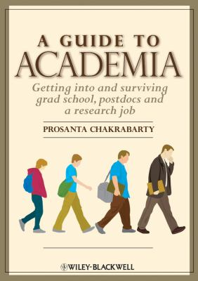 A Guide to Academia: Getting Into and Surviving Grad School, Postdocs and a Research Job 9780470960417