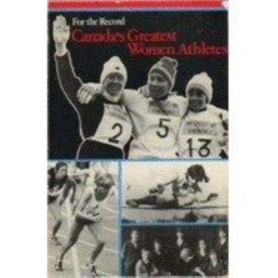 For the Record, Canada's Greatest Women Athletes 9780471798903