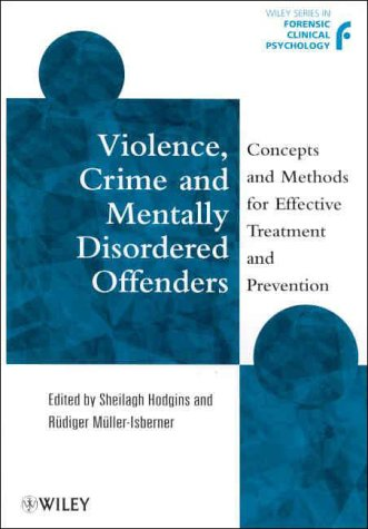 Violence, Crime and Mentally Disordered Offenders: Concepts and Methods for Effective Treatment and Prevention 9780471977278