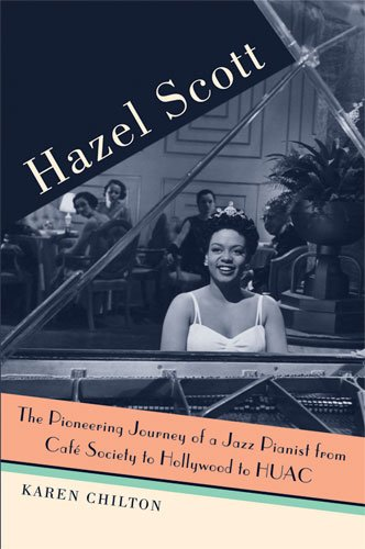 Hazel Scott: The Pioneering Journey of a Jazz Pianist, from Cafe Society to Hollywood to HUAC 9780472034475