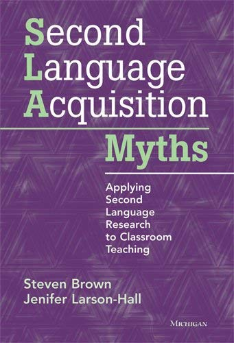 Second Language Acquisition Myths: Applying Second Language Research to Classroom Teaching 9780472034987