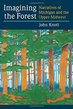 Imagining the Forest: Narratives of Michigan and the Upper Midwest 9780472051649
