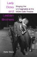 Lady Dicks and Lesbian Brothers: Staging the Unimaginable at the WOW Cafe Theatre 9780472071227