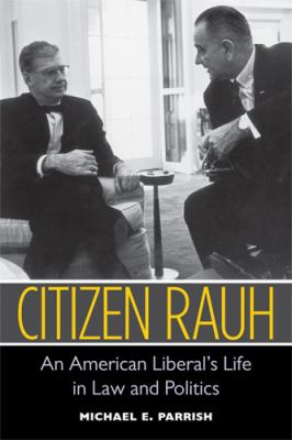 Citizen Rauh: An American Liberal's Life in Law and Politics 9780472117376