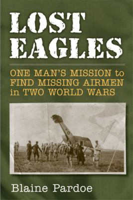 Lost Eagles: One Man's Mission to Find Missing Airmen in Two World Wars 9780472117529