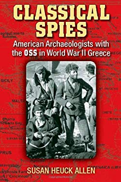 Classical Spies: American Archaeologists with the OSS in World War II Greece 9780472117697