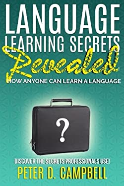 Language Learning Secrets Revealed: How Anyone can Learn a Language