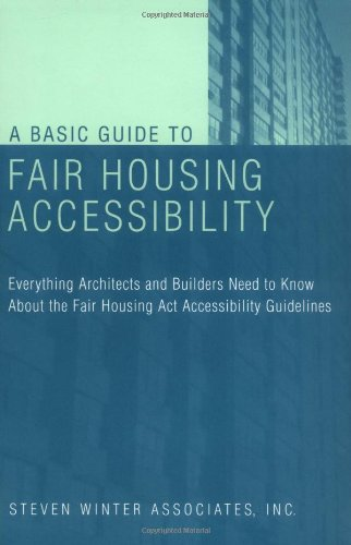 A Basic Guide to Fair Housing Accessibility: Everything Architects and Builders Need to Know about the Fair Housing ACT Accessibility 9780471395591