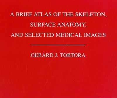 A Brief Atlas of the Skeleton, Surface Anatomy and Selected Medical Images 9780470141137