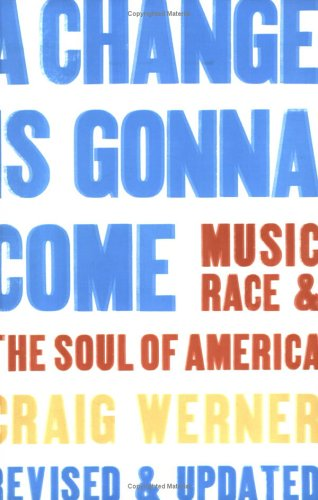A Change Is Gonna Come: Music, Race & the Soul of America 9780472031474