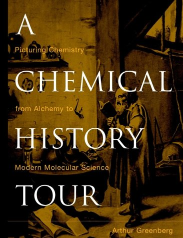 A Chemical History Tour: Picturing Chemistry from Alchemy to Modern Molecular Science 9780471354086