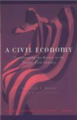 A Civil Economy: Transforming the Marketplace in the Twenty-First Century 9780472097067