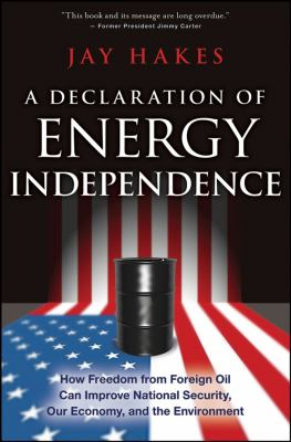 A Declaration of Energy Independence: How Freedom from Foreign Oil Can Improve National Security, Our Economy, and the Environment 9780470267639