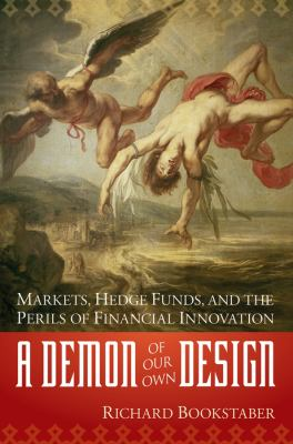 A Demon of Our Own Design: Markets, Hedge Funds, and the Perils of Financial Innovation 9780471227274