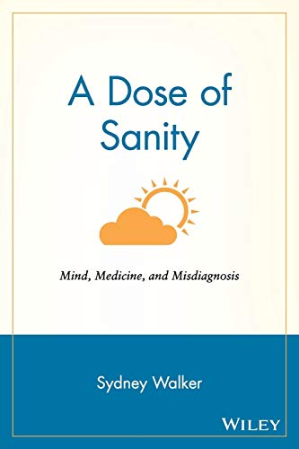 A Dose of Sanity: Mind, Medicine, and Misdiagnosis 9780471192626