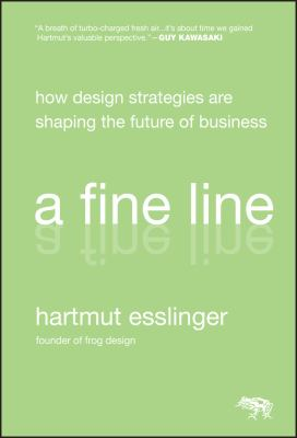 A Fine Line: How Design Strategies Are Shaping the Future of Business 9780470451021