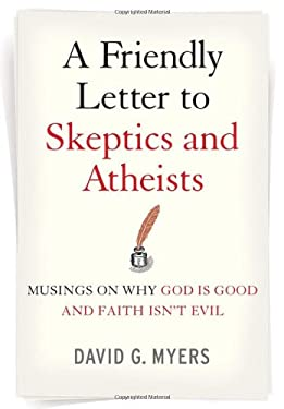 A Friendly Letter to Skeptics and Atheists: Musings on Why God Is Good and Faith Isn't Evil 9780470290279